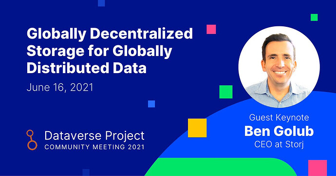"""Banner text """"Globally Decentralized Storage for Globally Distributed Data, June 16, 2021. Dataverse Project community meeting 2021. Guest keynote Ben Golub CEO at Storj"""""""
