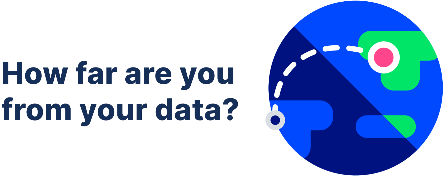 """banner: """"How far are you from your data?"""""""